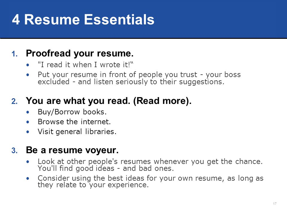 4 Resume Essentials Proofread your resume.