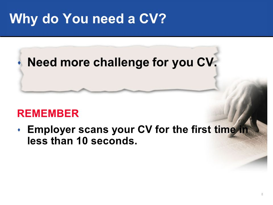 Why do You need a CV Need more challenge for you CV. REMEMBER