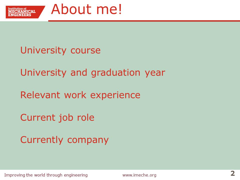 About me! University course University and graduation year Relevant work experience Current job role Currently company.