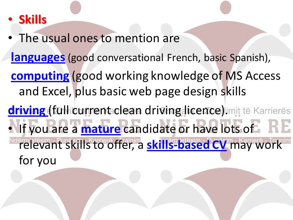 Skills The usual ones to mention are. languages (good conversational French, basic Spanish),