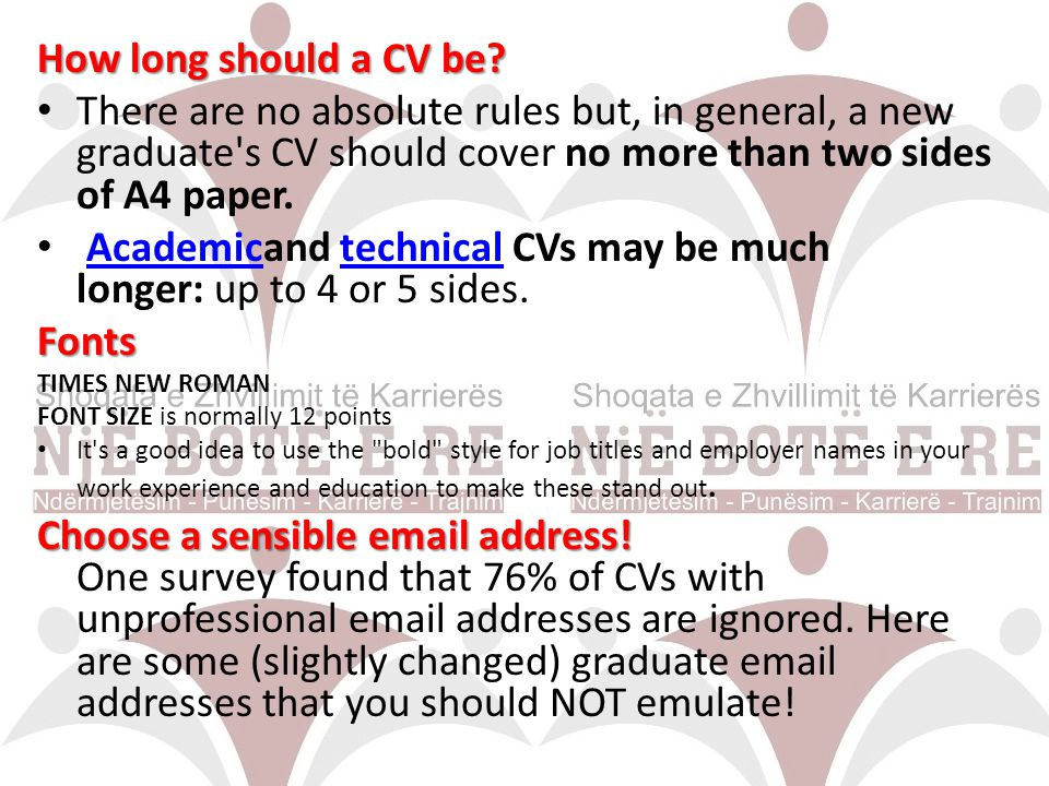 Academicand technical CVs may be much longer: up to 4 or 5 sides.