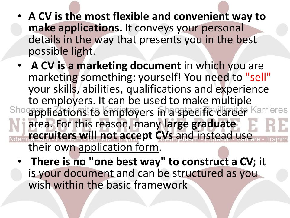 A CV is the most flexible and convenient way to make applications