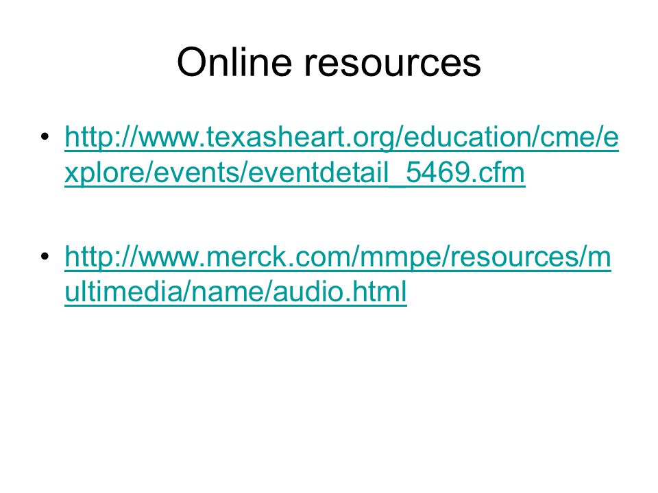 Online resources http://www.texasheart.org/education/cme/explore/events/eventdetail_5469.cfm.