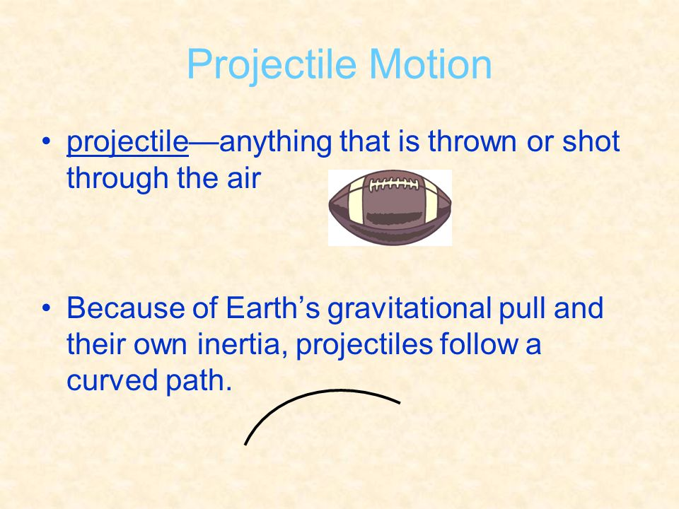 Projectile Motion projectile—anything that is thrown or shot through the air.