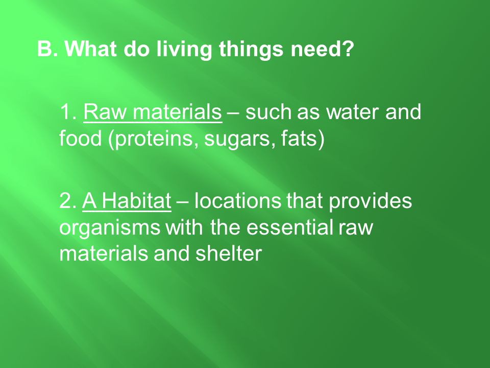B. What do living things need. 1