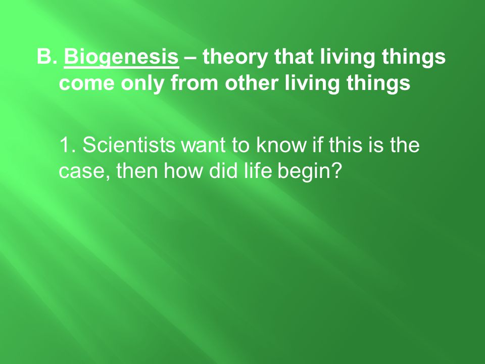 B. Biogenesis – theory that living things come only from other living things 1.