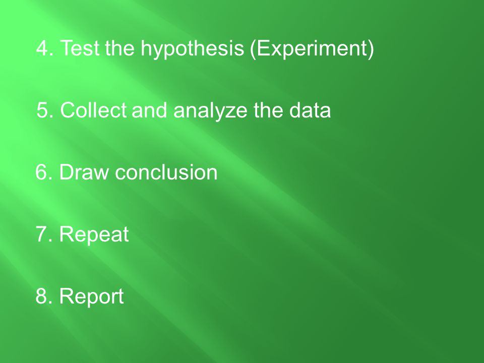 4. Test the hypothesis (Experiment)