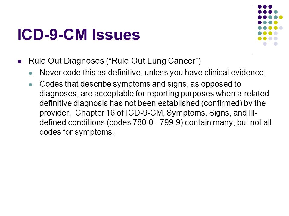 ICD-9-CM Issues Rule Out Diagnoses ( Rule Out Lung Cancer )