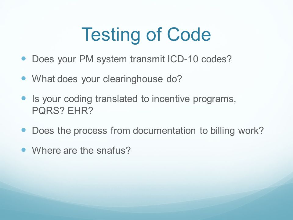 Testing of Code Does your PM system transmit ICD-10 codes