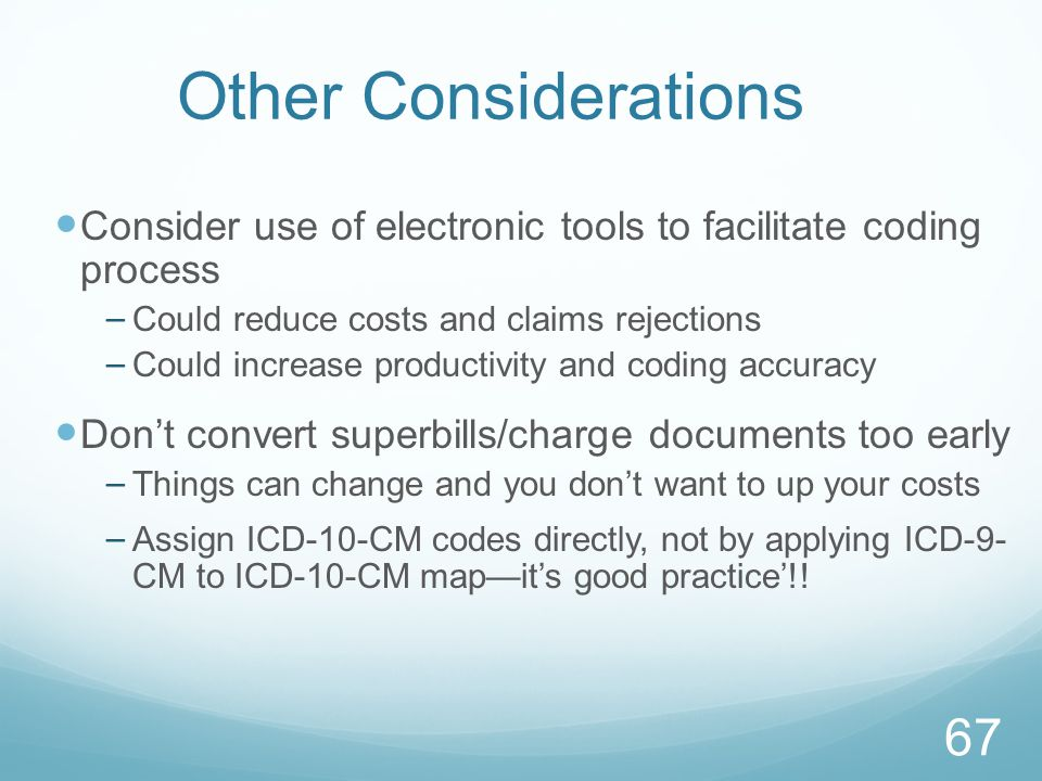 Other Considerations Consider use of electronic tools to facilitate coding process. Could reduce costs and claims rejections.