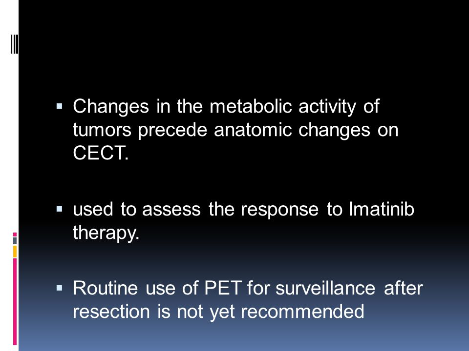 Changes in the metabolic activity of tumors precede anatomic changes on CECT.