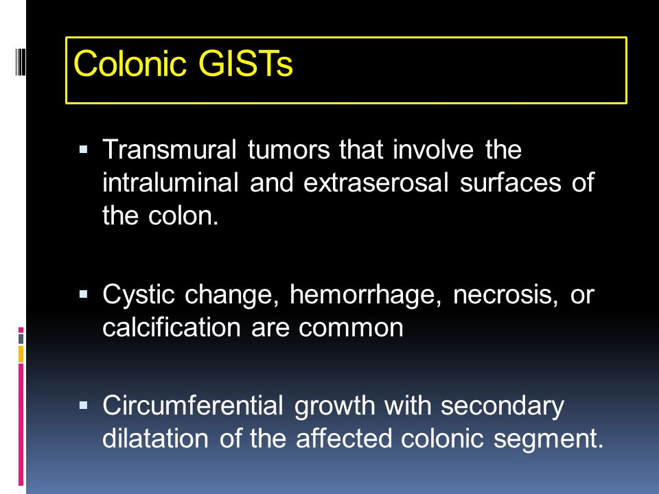 Colonic GISTs Transmural tumors that involve the intraluminal and extraserosal surfaces of the colon.