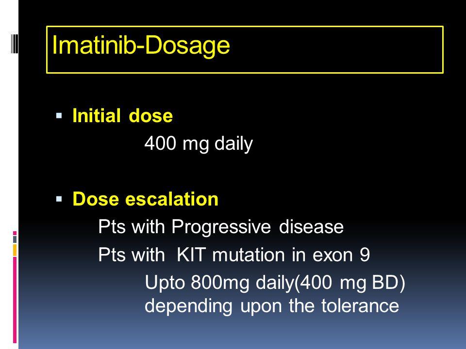 Imatinib-Dosage Initial dose 400 mg daily Dose escalation