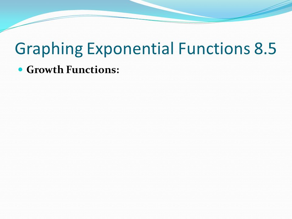 Graphing Exponential Functions 8.5