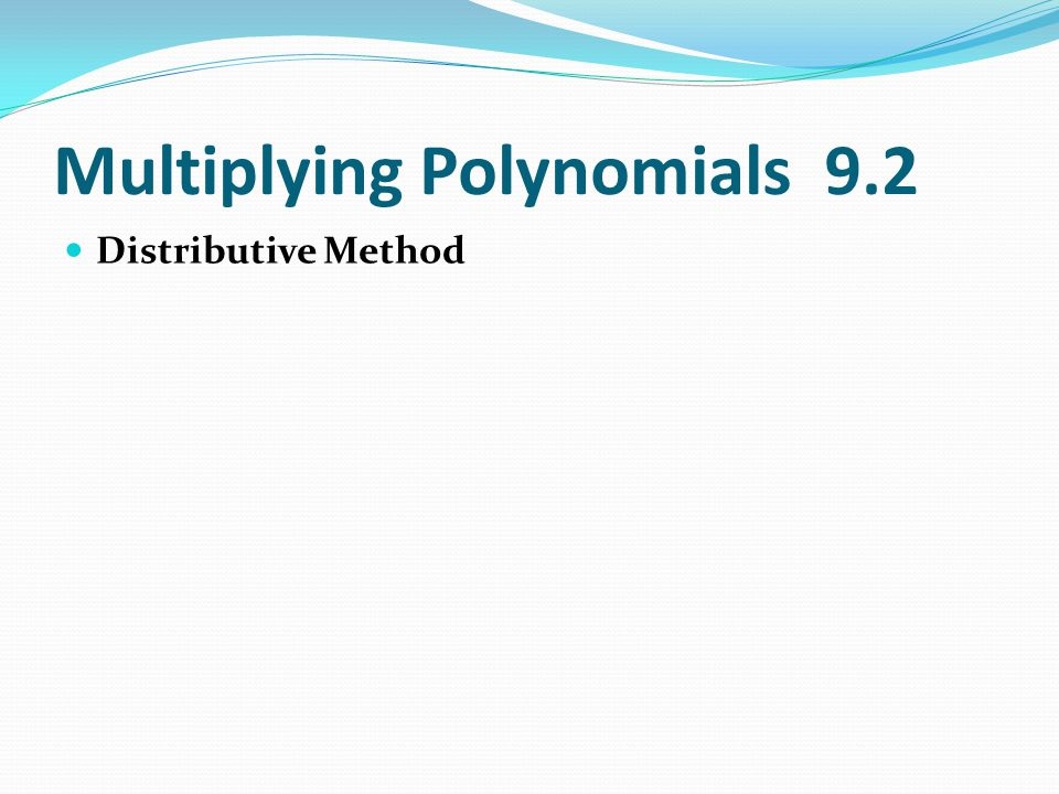Multiplying Polynomials 9.2