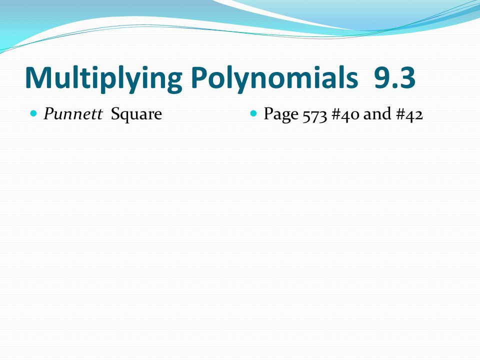Multiplying Polynomials 9.3