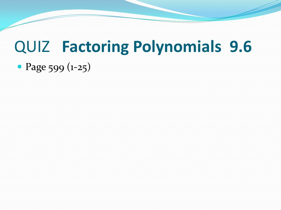 QUIZ Factoring Polynomials 9.6