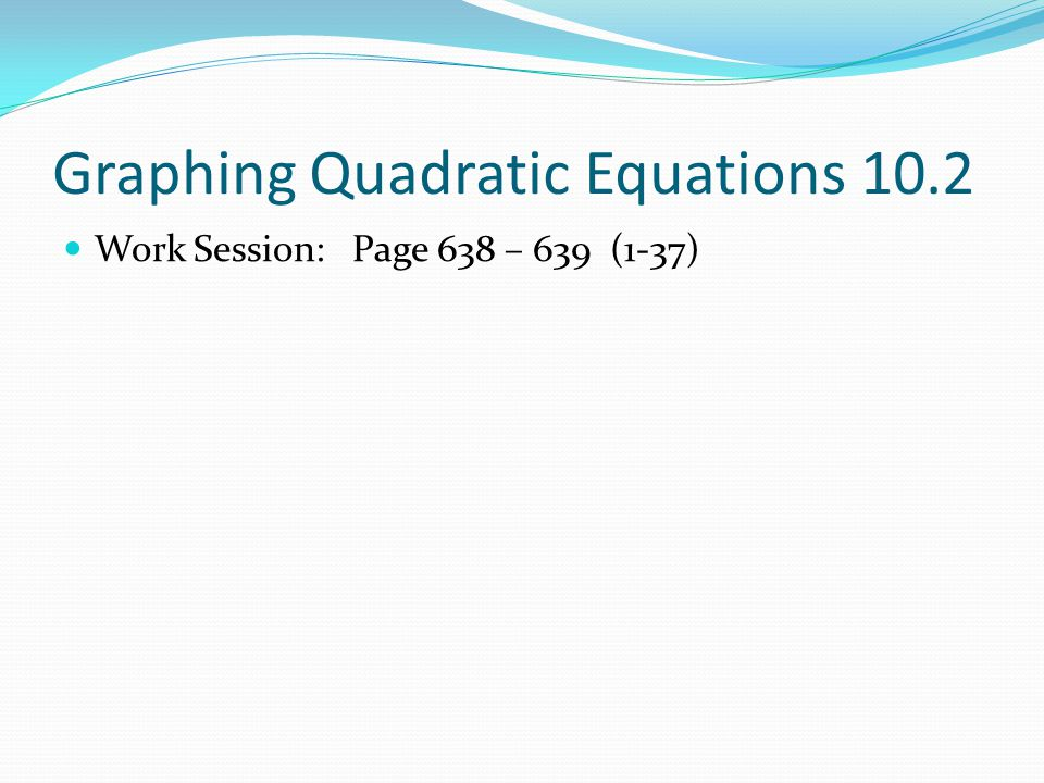 Graphing Quadratic Equations 10.2