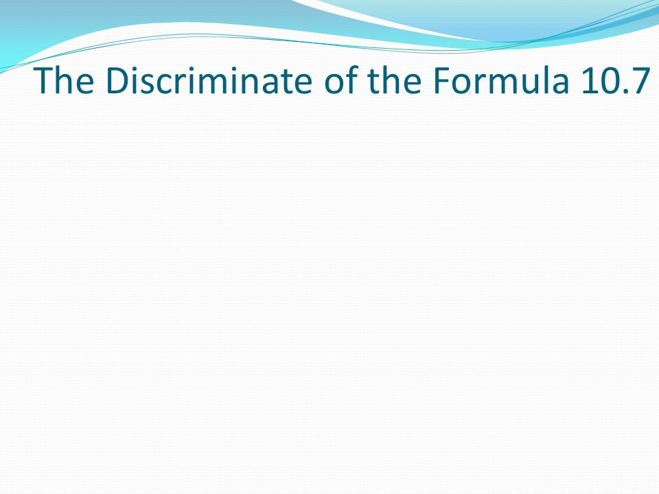 The Discriminate of the Formula 10.7