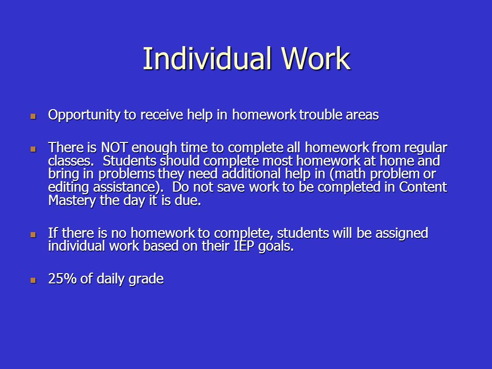 Individual Work Opportunity to receive help in homework trouble areas