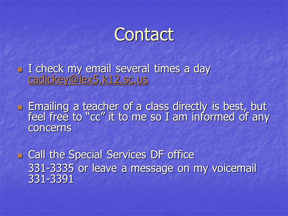 Contact I check my email several times a day cadickey@lex5.k12.sc.us