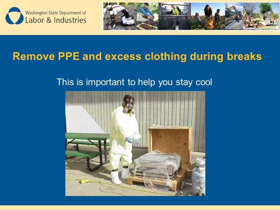 Remove PPE and excess clothing during breaks
