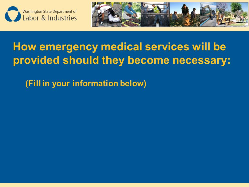 How emergency medical services will be provided should they become necessary:
