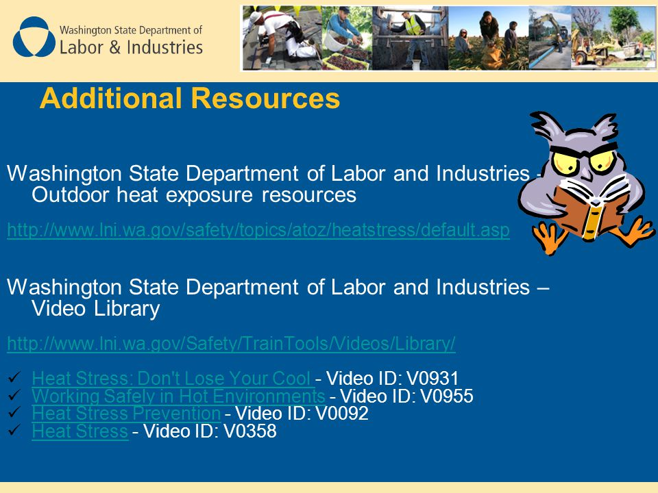 Additional Resources Washington State Department of Labor and Industries – Outdoor heat exposure resources.