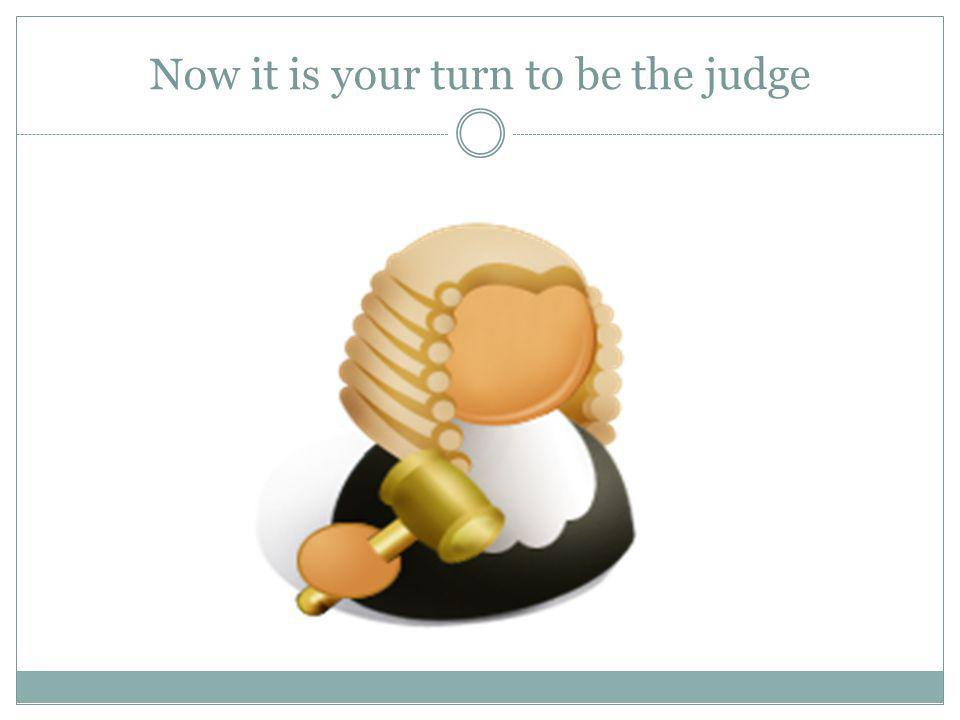 Now it is your turn to be the judge