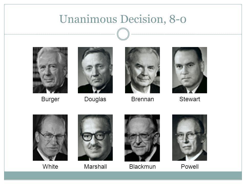 Unanimous Decision, 8-0 Burger Douglas Brennan Stewart White Marshall
