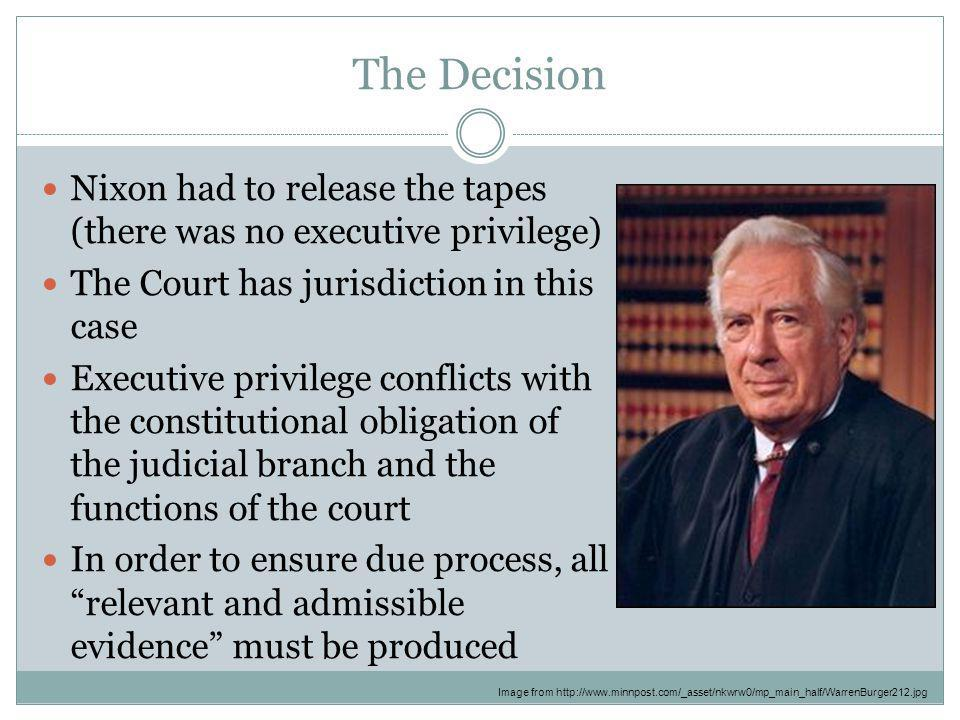 The Decision Nixon had to release the tapes (there was no executive privilege) The Court has jurisdiction in this case.