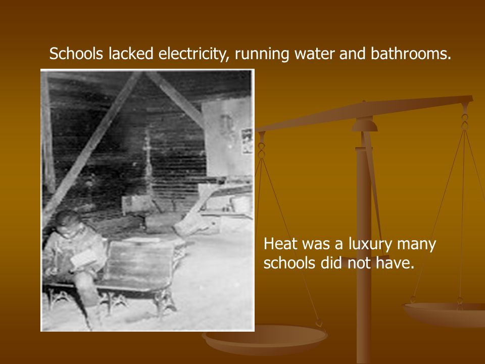 Schools lacked electricity, running water and bathrooms.