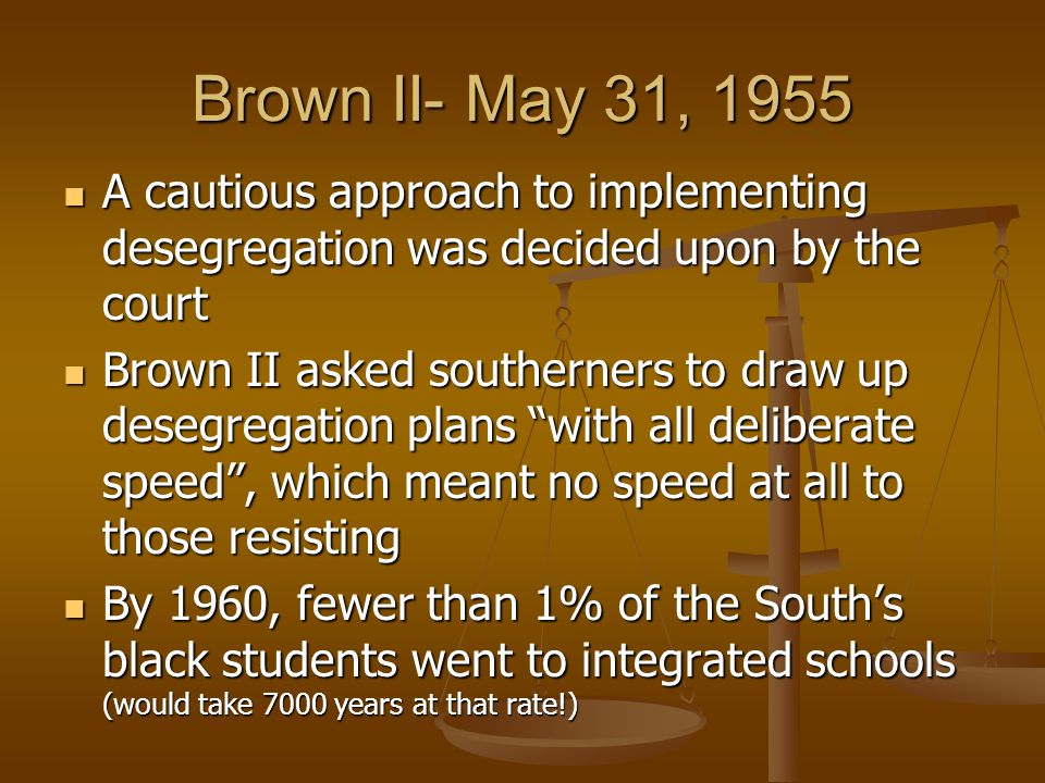 Brown II- May 31, 1955 A cautious approach to implementing desegregation was decided upon by the court.