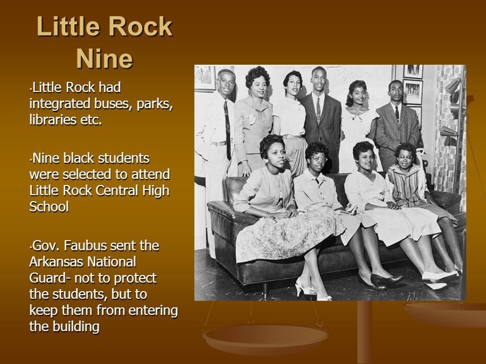 Little Rock Nine Little Rock had integrated buses, parks, libraries etc. Nine black students were selected to attend Little Rock Central High School.
