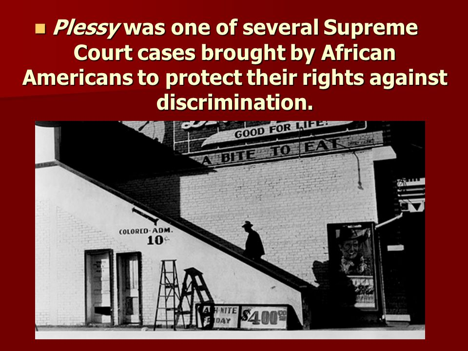 Plessy was one of several Supreme Court cases brought by African Americans to protect their rights against discrimination.