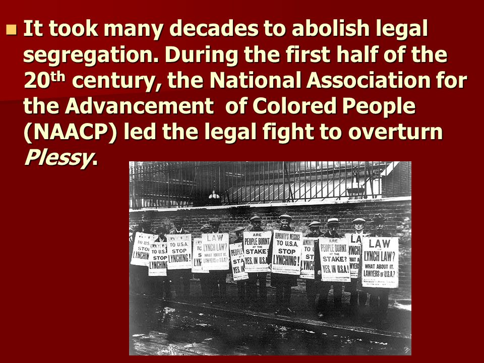 It took many decades to abolish legal segregation