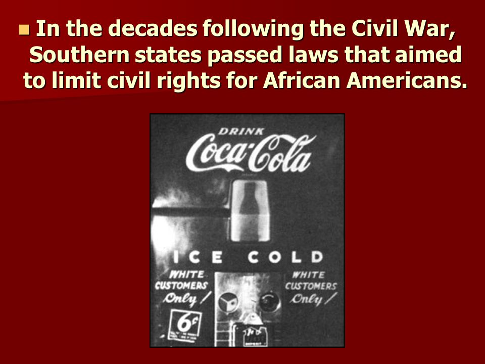 In the decades following the Civil War, Southern states passed laws that aimed to limit civil rights for African Americans.