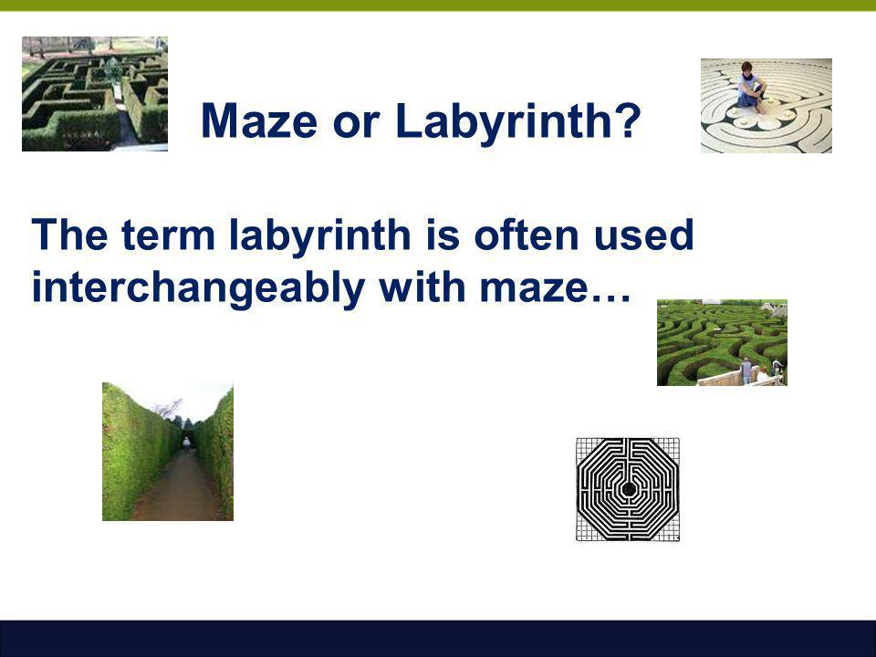 Maze or Labyrinth The term labyrinth is often used interchangeably with maze…