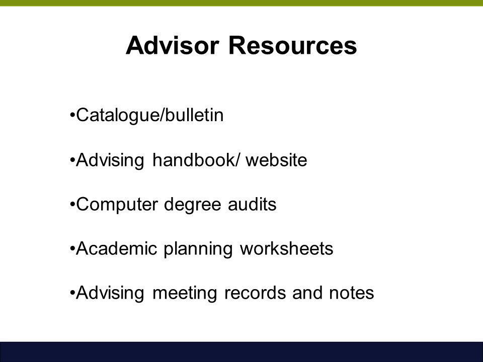 Advisor Resources Catalogue/bulletin Advising handbook/ website
