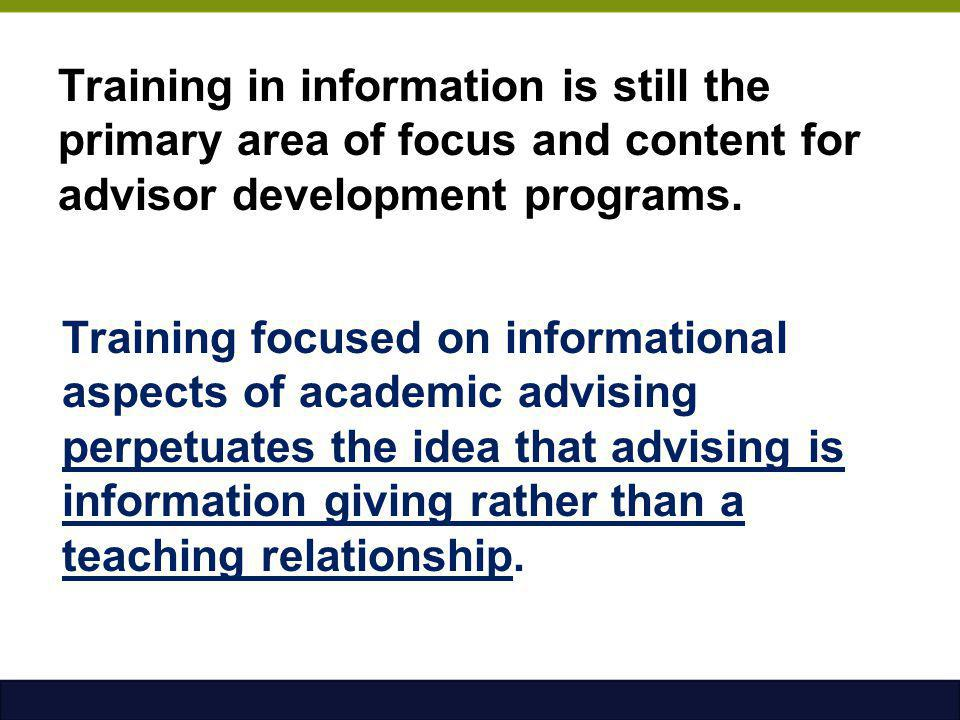 Training in information is still the primary area of focus and content for advisor development programs.