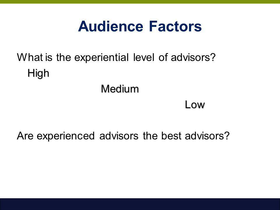 Audience Factors What is the experiential level of advisors High