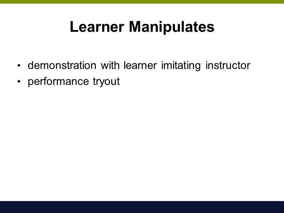 Learner Manipulates demonstration with learner imitating instructor