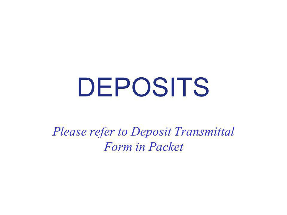 Please refer to Deposit Transmittal Form in Packet