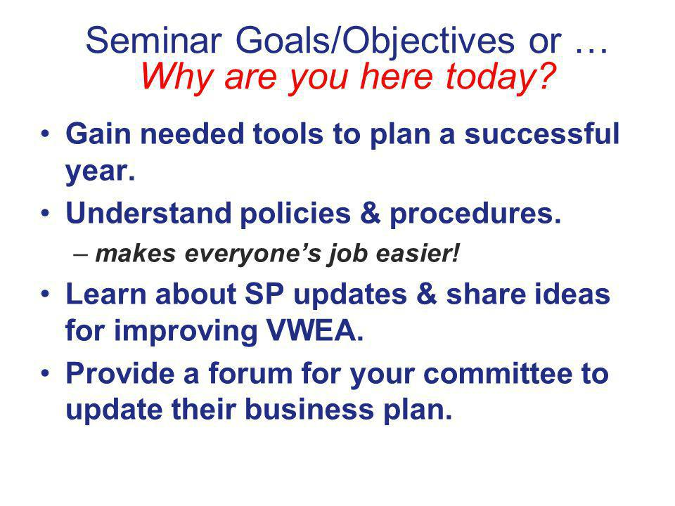 Seminar Goals/Objectives or … Why are you here today