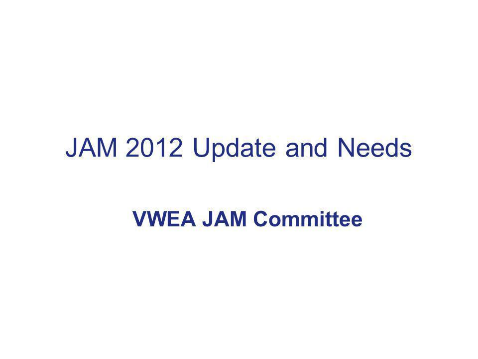 JAM 2012 Update and Needs VWEA JAM Committee