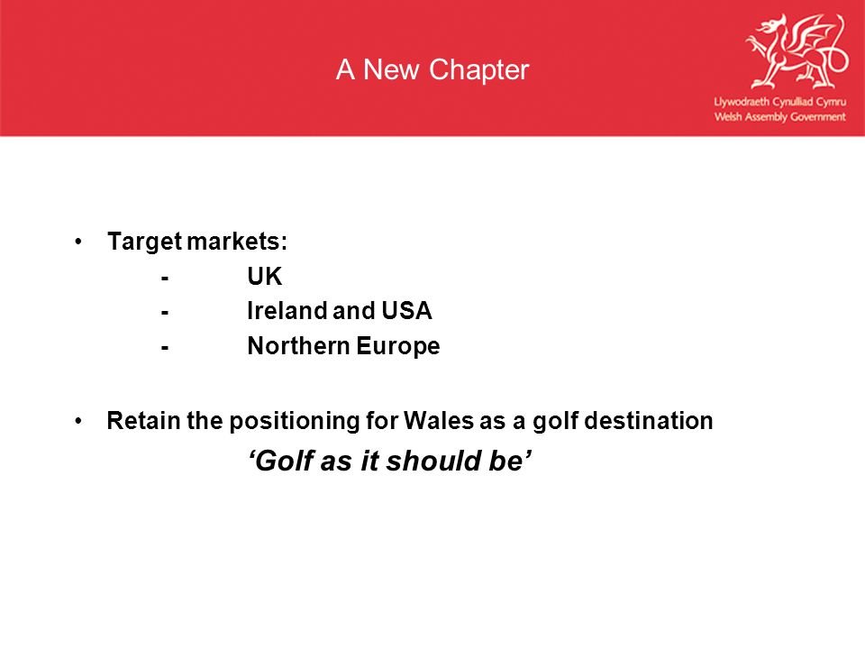 A New Chapter 'Golf as it should be' Target markets: - UK