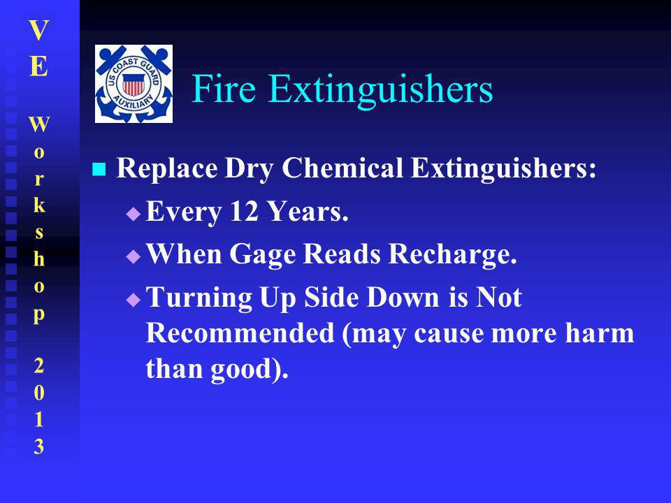 Fire Extinguishers Replace Dry Chemical Extinguishers: Every 12 Years.