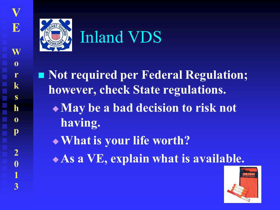 Inland VDS Not required per Federal Regulation; however, check State regulations. May be a bad decision to risk not having.