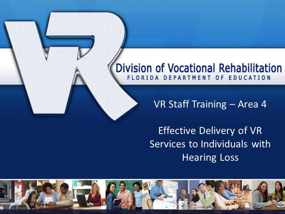 VR Staff Training – Area 4 Effective Delivery of VR Services to Individuals with Hearing Loss