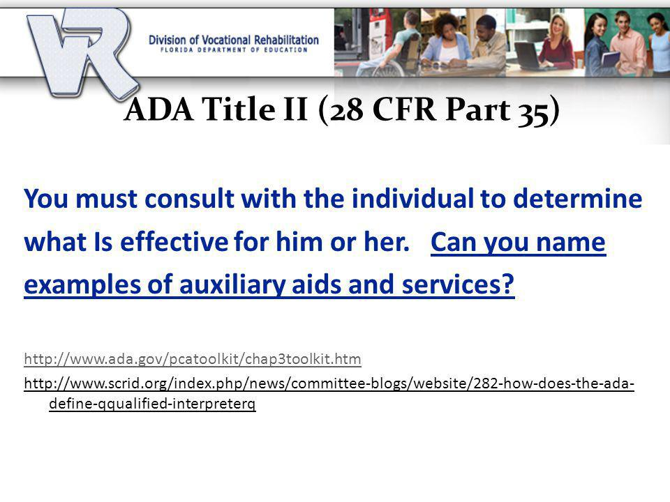 ADA Title II (28 CFR Part 35) You must consult with the individual to determine. what Is effective for him or her. Can you name.
